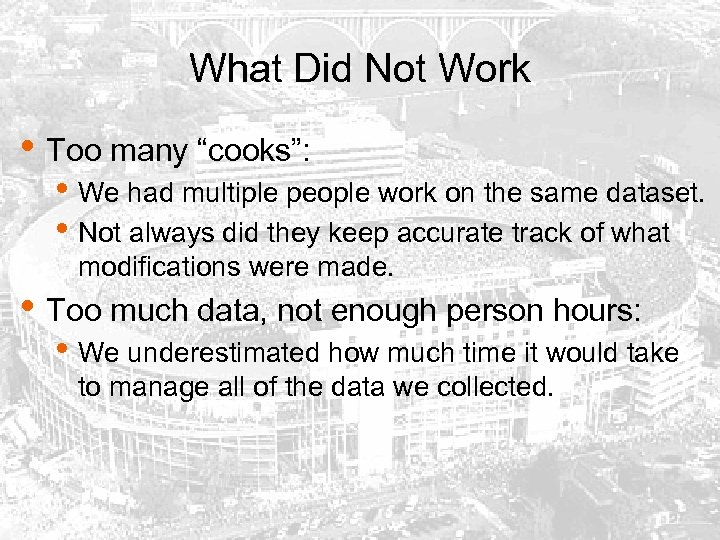 "What Did Not Work • Too many ""cooks"": • We had multiple people work"