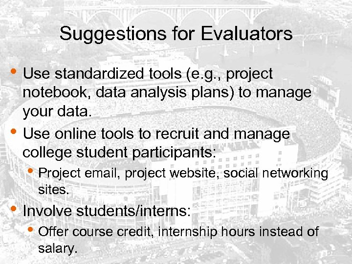 Suggestions for Evaluators • Use standardized tools (e. g. , project • notebook, data