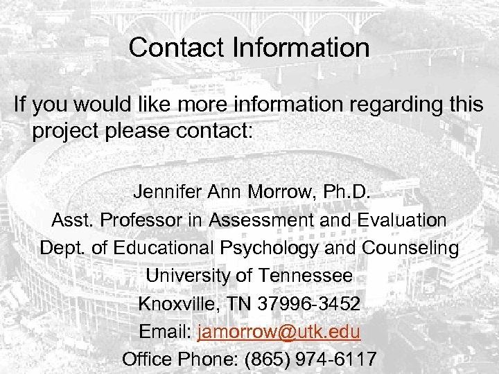 Contact Information If you would like more information regarding this project please contact: Jennifer
