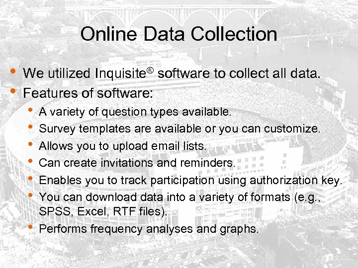 Online Data Collection • • We utilized Inquisite® software to collect all data. Features