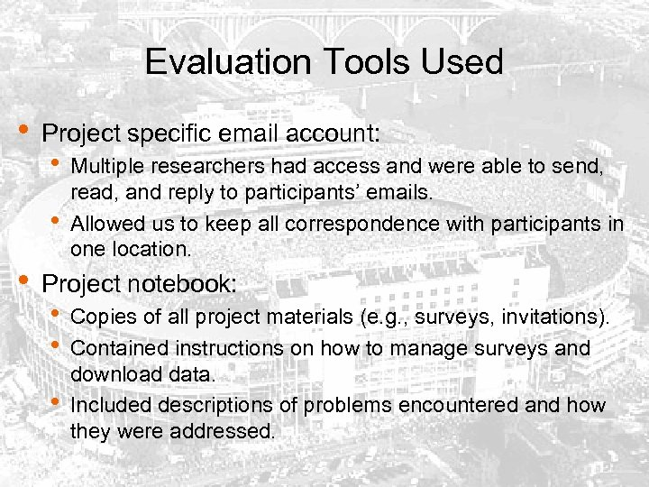 Evaluation Tools Used • Project specific email account: • • • Multiple researchers had
