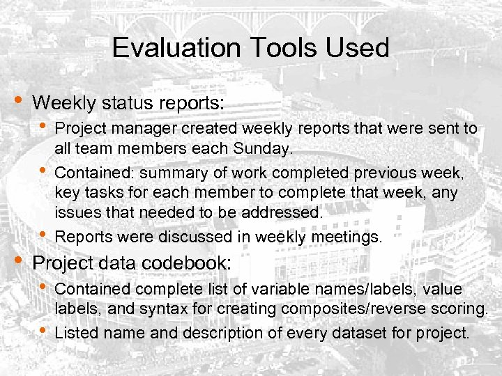 Evaluation Tools Used • Weekly status reports: • • Project manager created weekly reports