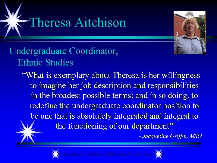 "Theresa Aitchison Undergraduate Coordinator, Ethnic Studies ""What is exemplary about Theresa is her willingness"