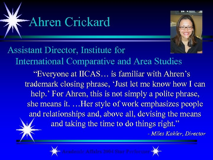 "Ahren Crickard Assistant Director, Institute for International Comparative and Area Studies ""Everyone at IICAS…"