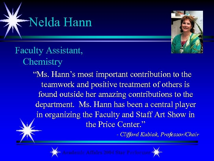"Nelda Hann Faculty Assistant, Chemistry ""Ms. Hann's most important contribution to the teamwork and"