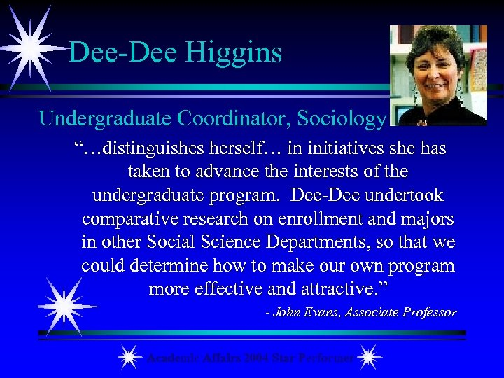 "Dee-Dee Higgins Undergraduate Coordinator, Sociology ""…distinguishes herself… in initiatives she has taken to advance"