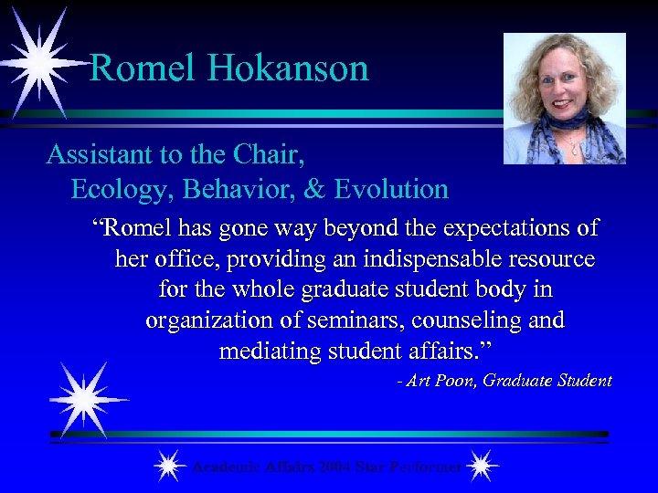 "Romel Hokanson Assistant to the Chair, Ecology, Behavior, & Evolution ""Romel has gone way"