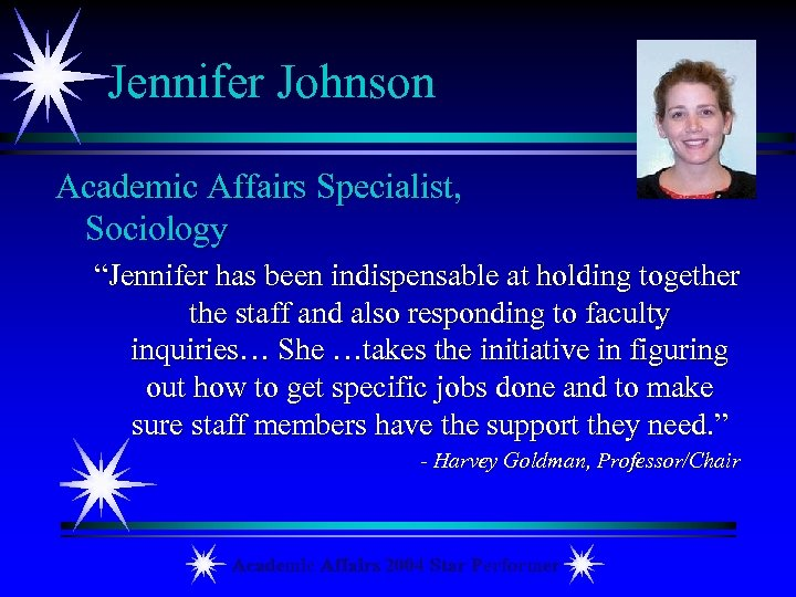 "Jennifer Johnson Academic Affairs Specialist, Sociology ""Jennifer has been indispensable at holding together the"
