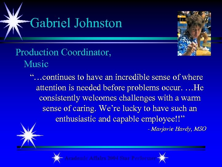 "Gabriel Johnston Production Coordinator, Music ""…continues to have an incredible sense of where attention"
