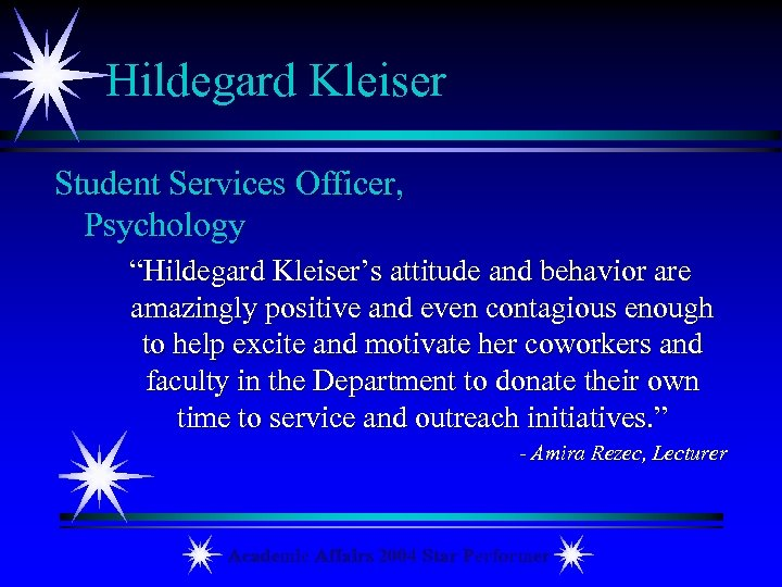 "Hildegard Kleiser Student Services Officer, Psychology ""Hildegard Kleiser's attitude and behavior are amazingly positive"