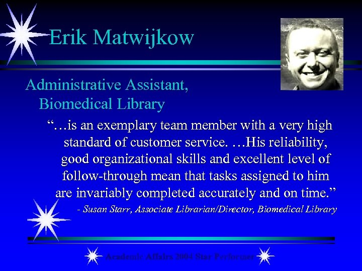"Erik Matwijkow Administrative Assistant, Biomedical Library ""…is an exemplary team member with a very"