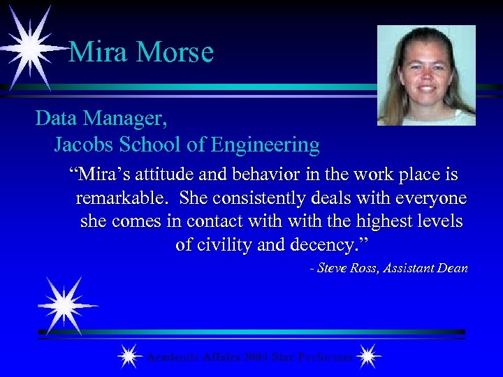 "Mira Morse Data Manager, Jacobs School of Engineering ""Mira's attitude and behavior in the"