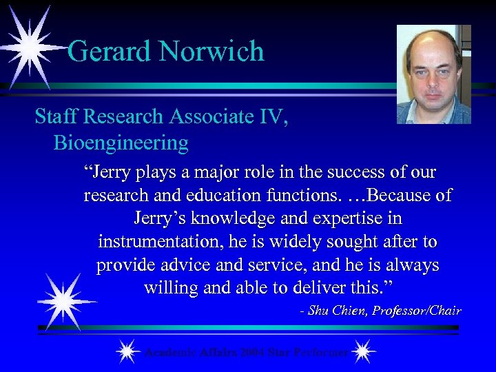 "Gerard Norwich Staff Research Associate IV, Bioengineering ""Jerry plays a major role in the"