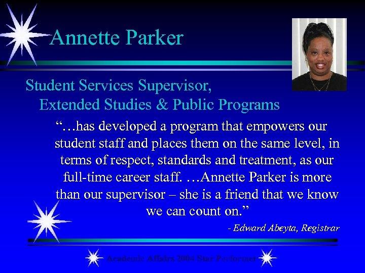 """Annette Parker Student Services Supervisor, Extended Studies & Public Programs """"…has developed a program"""