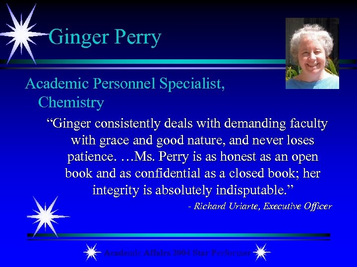 "Ginger Perry Academic Personnel Specialist, Chemistry ""Ginger consistently deals with demanding faculty with grace"