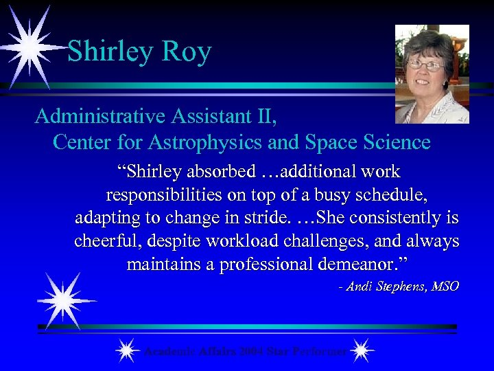 "Shirley Roy Administrative Assistant II, Center for Astrophysics and Space Science ""Shirley absorbed …additional"