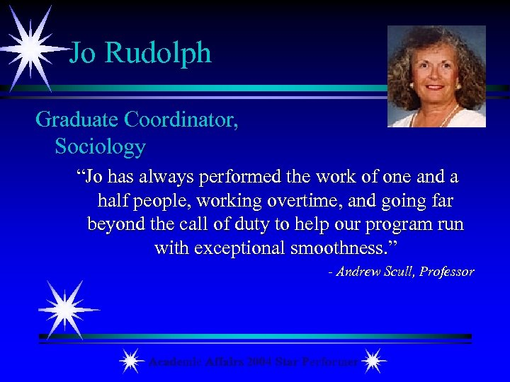 "Jo Rudolph Graduate Coordinator, Sociology ""Jo has always performed the work of one and"