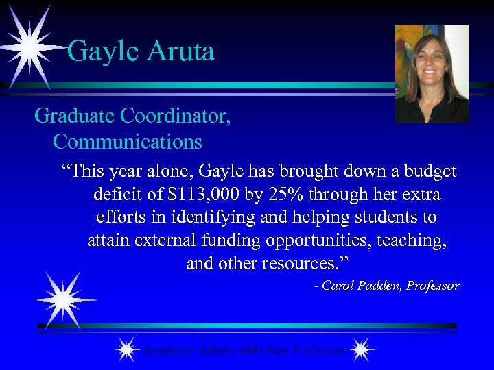 "Gayle Aruta Graduate Coordinator, Communications ""This year alone, Gayle has brought down a budget"