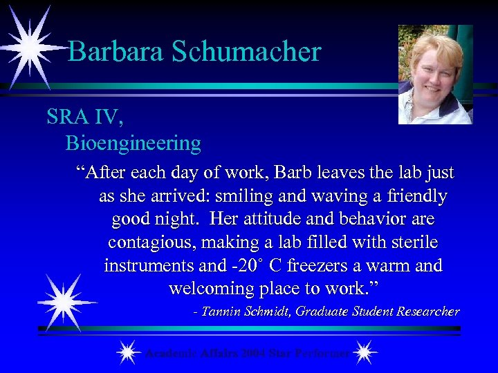 "Barbara Schumacher SRA IV, Bioengineering ""After each day of work, Barb leaves the lab"