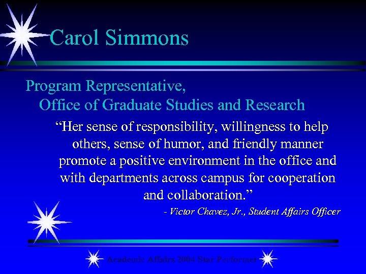 "Carol Simmons Program Representative, Office of Graduate Studies and Research ""Her sense of responsibility,"