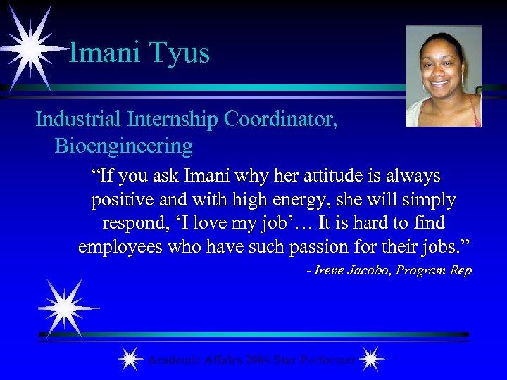 "Imani Tyus Industrial Internship Coordinator, Bioengineering ""If you ask Imani why her attitude is"
