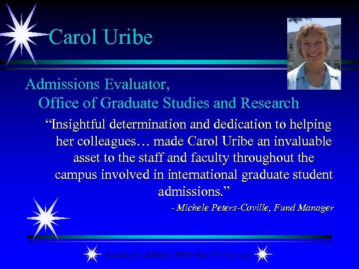 "Carol Uribe Admissions Evaluator, Office of Graduate Studies and Research ""Insightful determination and dedication"