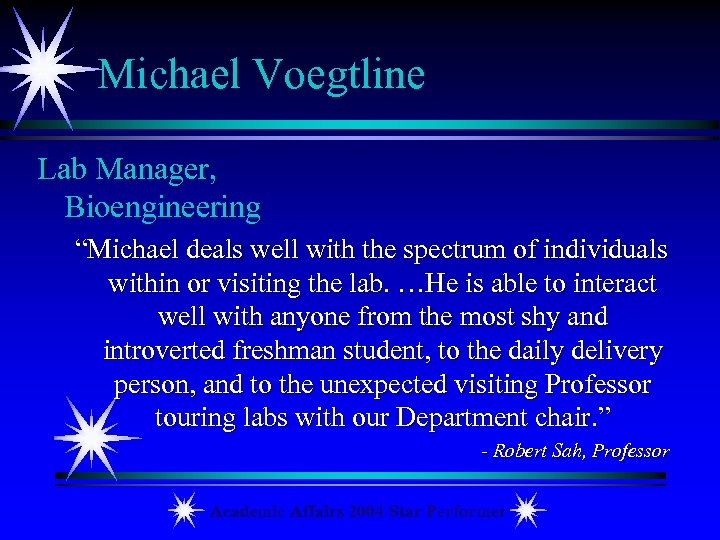 "Michael Voegtline Lab Manager, Bioengineering ""Michael deals well with the spectrum of individuals within"