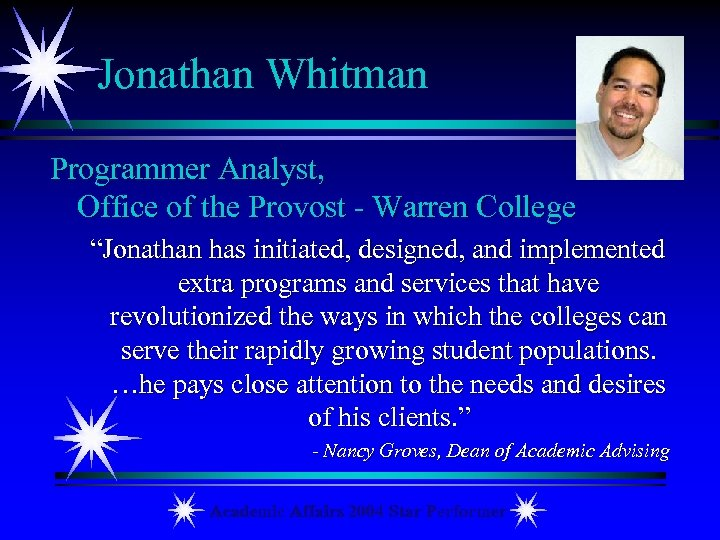 "Jonathan Whitman Programmer Analyst, Office of the Provost - Warren College ""Jonathan has initiated,"