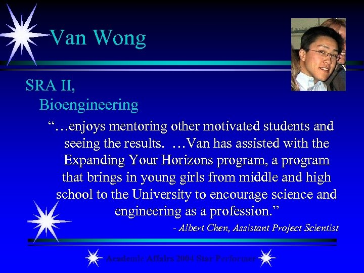 "Van Wong SRA II, Bioengineering ""…enjoys mentoring other motivated students and seeing the results."