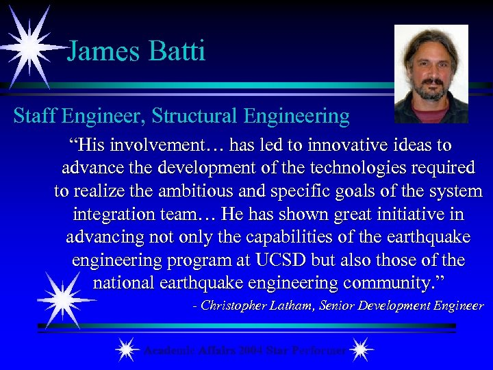 "James Batti Staff Engineer, Structural Engineering ""His involvement… has led to innovative ideas to"