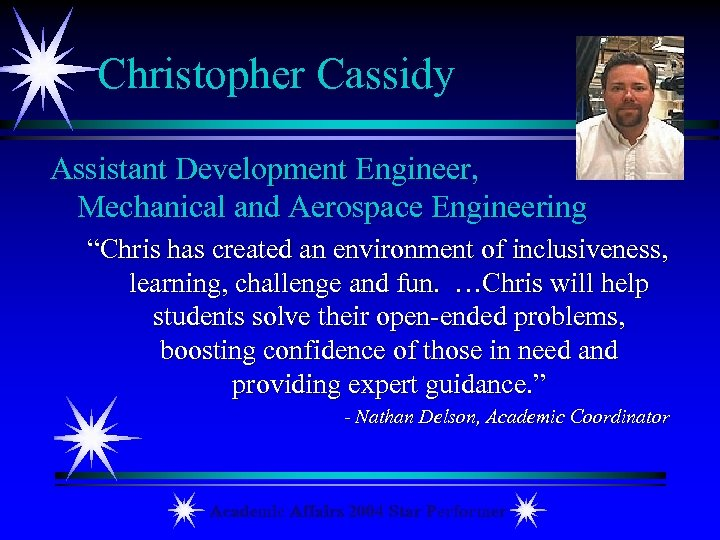 "Christopher Cassidy Assistant Development Engineer, Mechanical and Aerospace Engineering ""Chris has created an environment"