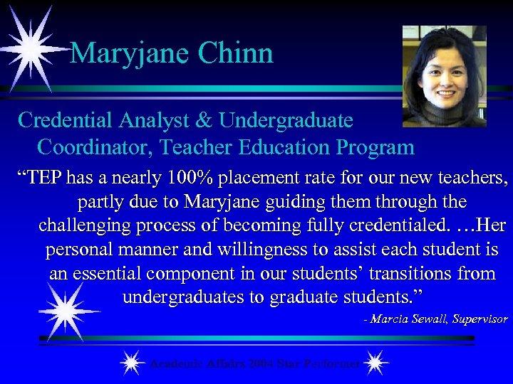 "Maryjane Chinn Credential Analyst & Undergraduate Coordinator, Teacher Education Program ""TEP has a nearly"