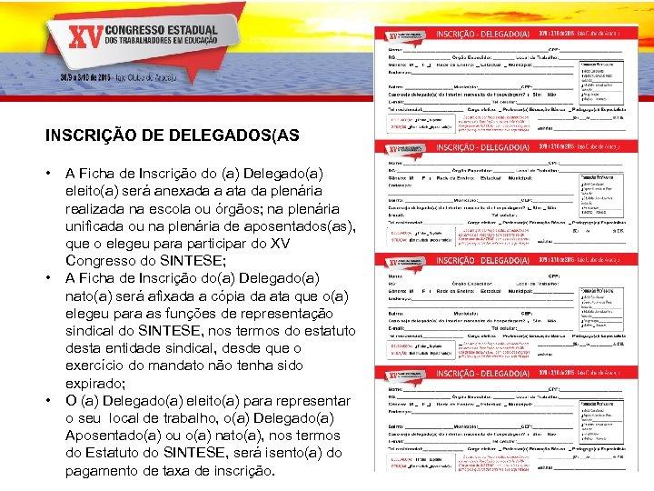 INSCRIÇÃO DE DELEGADOS(AS • • • A Ficha de Inscrição do (a) Delegado(a) eleito(a)