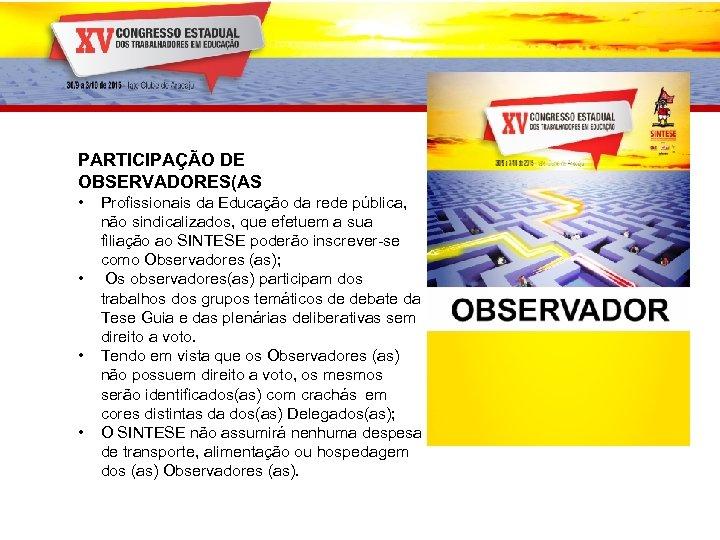 PARTICIPAÇÃO DE OBSERVADORES(AS • • Profissionais da Educação da rede pública, não sindicalizados, que
