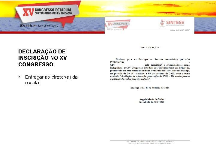 DECLARAÇÃO DE INSCRIÇÃO NO XV CONGRESSO • Entregar ao diretor(a) da escola.