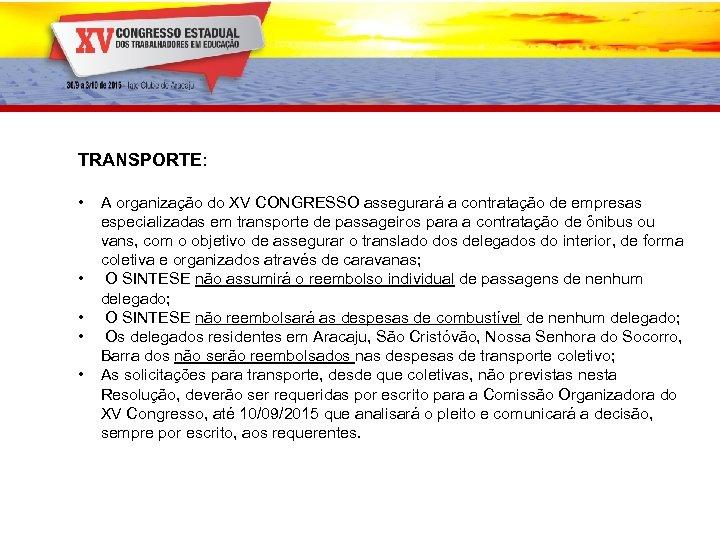 TRANSPORTE: • • • A organização do XV CONGRESSO assegurará a contratação de empresas
