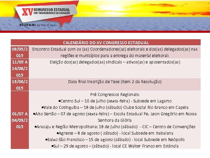 CALENDÁRIO DO XV CONGRESSO ESTADUAL 09/05/2 Encontro Estadual com os (as) Coordenadores(as) eleitorais e
