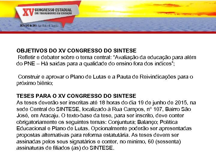 """OBJETIVOS DO XV CONGRESSO DO SINTESE Refletir e debater sobre o tema central: """"Avaliação"""