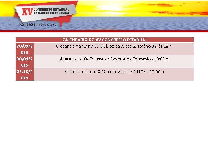 30/09/2 015 03/10/2 015 CALENDÁRIO DO XV CONGRESSO ESTADUAL Credenciamento no IATE Clube de