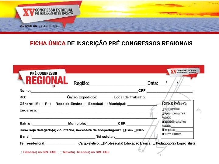 FICHA ÚNICA DE INSCRIÇÃO PRÉ CONGRESSOS REGIONAIS