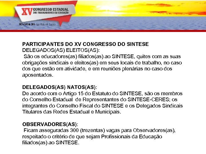 PARTICIPANTES DO XV CONGRESSO DO SINTESE DELEGADOS(AS) ELEITOS(AS): São os educadores(as) filiados(as) ao SINTESE,