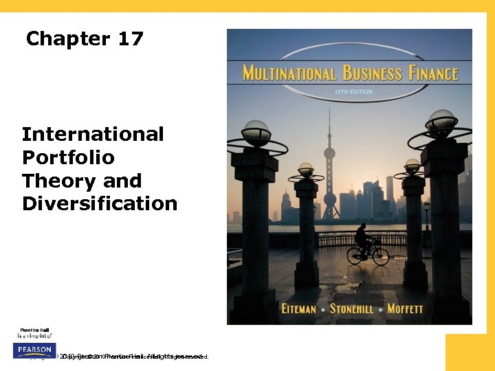 Chapter 17 International Portfolio Theory and Diversification Copyright © 2010 Pearson Prentice Hall. All