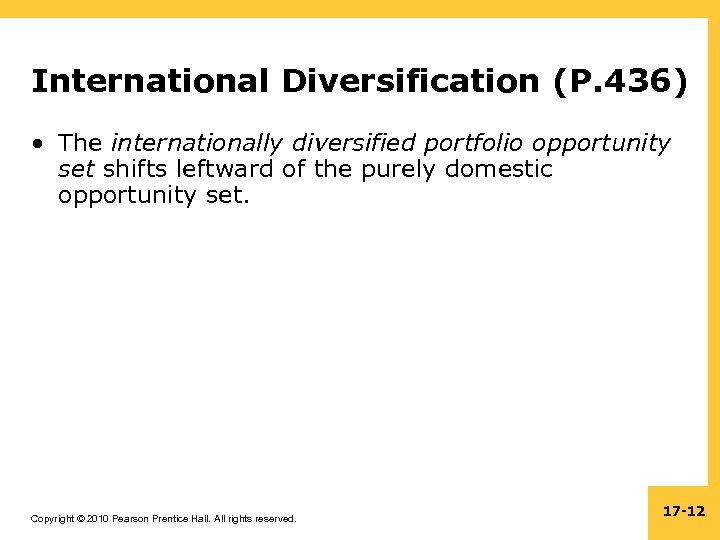 International Diversification (P. 436) • The internationally diversified portfolio opportunity set shifts leftward of
