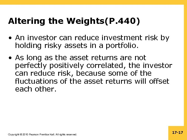 Altering the Weights(P. 440) • An investor can reduce investment risk by holding risky