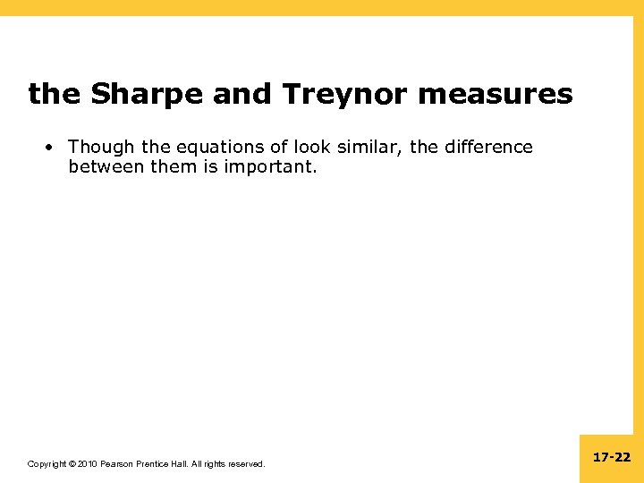 the Sharpe and Treynor measures • Though the equations of look similar, the difference