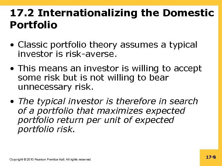 17. 2 Internationalizing the Domestic Portfolio • Classic portfolio theory assumes a typical investor