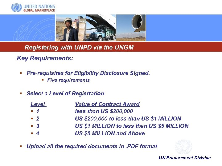 Registering with UNPD via the UNGM Key Requirements: § Pre-requisites for Eligibility Disclosure Signed.