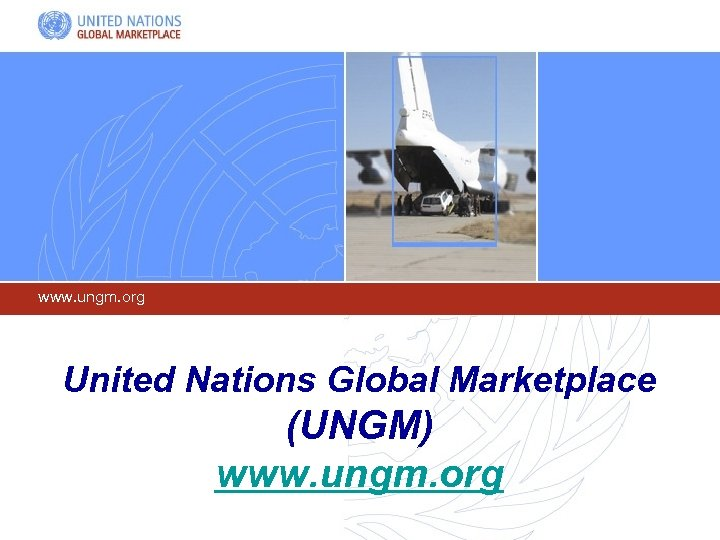 www. ungm. org United Nations Global Marketplace (UNGM) www. ungm. org