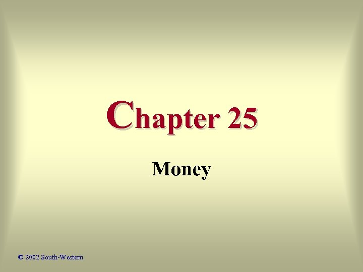 Chapter 25 Money © 2002 South-Western