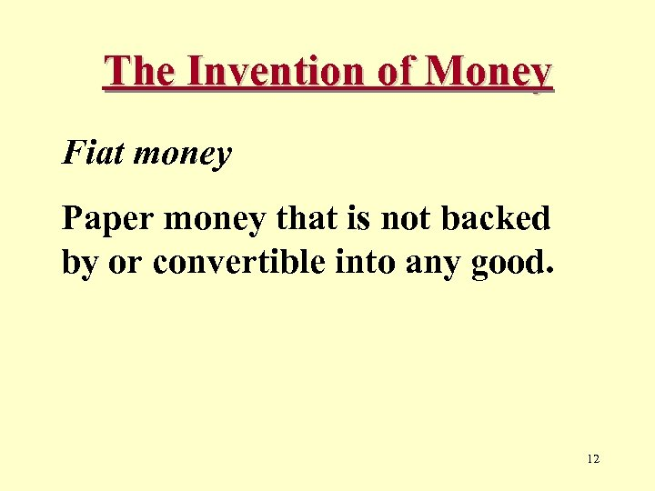 The Invention of Money Fiat money Paper money that is not backed by or
